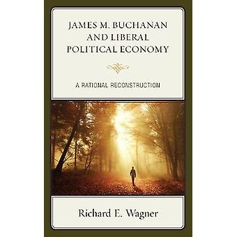 James M. Buchanan and Liberal Political Economy by Wagner
