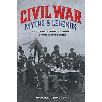 Civil War Myths and Legends 2ED by Bradley & R. Michael