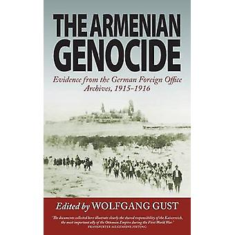 The Armenian Genocide Evidence from the German Foreign Office Archives 19151916 by Gust & Wolfgang