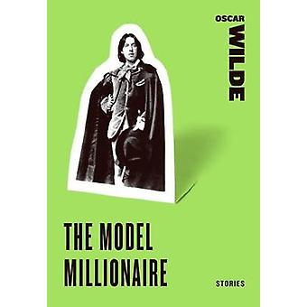 The Model Millionaire Stories by Wilde & Oscar
