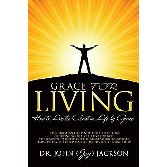GRACE FOR LIVING by Jackson & Dr. John Jay