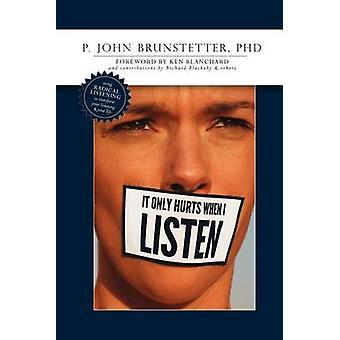 It Only Hurts When I Listen by Brunstetter & John
