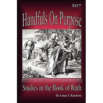 Handfuls on Purpose Studies in the Book of Ruth by Ketchum & Lance T