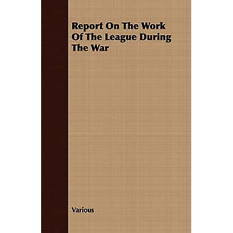 Report On The Work Of The League During The War by Various