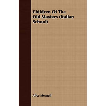 Children Of The Old Masters Italian School by Meynell & Alice