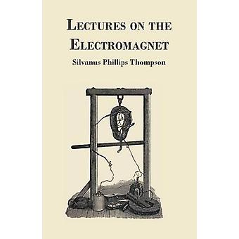 Lectures on the Electromagnet by Thompson & Silvanus Phillips