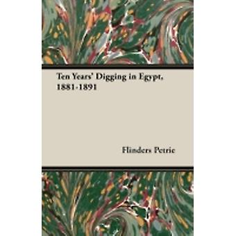 Ten Years Digging in Egypt 18811891 by Petrie & Flinders