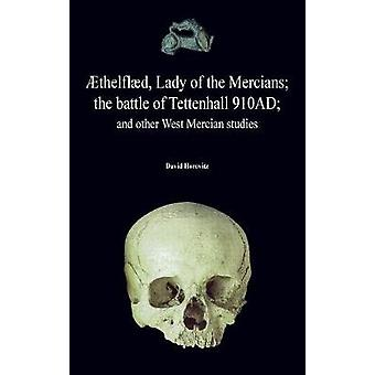 thelfld Lady of the Mercians the battle of Tettenhall 910AD and other West Mercian studies. by Horovitz & David