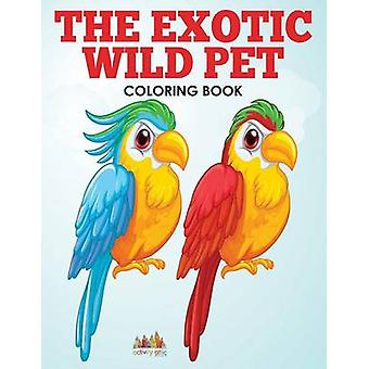 The Exotic Wild Pet Coloring Book by Activity Attic Books