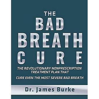 The Bad Breath Cure by Burke & Dr. James