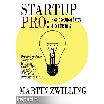 StartupPro  How to Set up and Grow a Tech Business by Zwilling & Martin