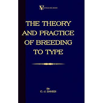 The Theory and Practice of Breeding to Type and Its Application to the Breeding of Dogs Farm Animals Cage Birds and Other Small Pets by Davies & C. J.