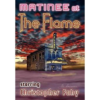 Matinee at the Flame  Hard Cover by Fahy & Christopher