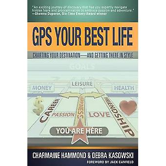 GPS Your Best Life Charting Your Destination and Getting There in Style by Hammond & Charmaine