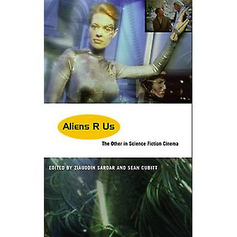 Aliens R Us The Other In Science Fiction Cinema by Sardar & Ziauddin
