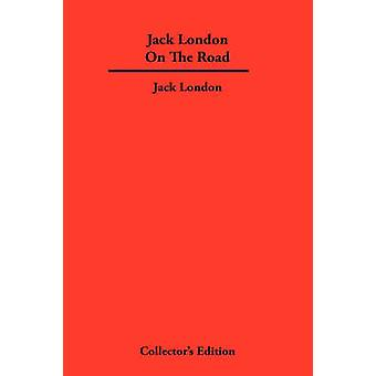 Jack London On The Road by London & Jack