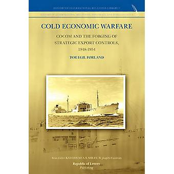 Cold Economic Warfare CoCom and the Forging of Strategic Export Controls 19481954 by Frland & Tor Egil