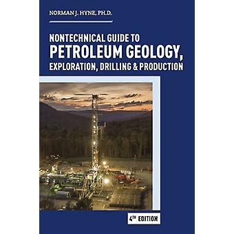 Nontechnical Guide to Petroleum Geology Exploration Drilling amp Production by Norman J Hyne