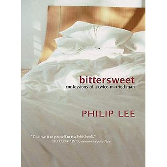 Bittersweet - Confessions of a Twice-Married Man by Philip Lee - 97808