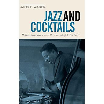 Jazz and Cocktails - Rethinking Race and the Sound of Film Noir by Jan