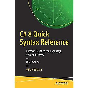 C# 8 Quick Syntax Reference - A Pocket Guide to the Language - APIs -