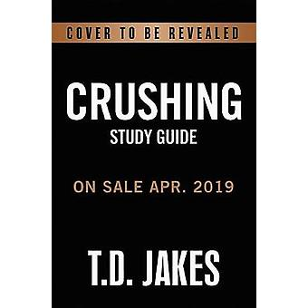 Crushing Study Guide - God Turns Pressure into Power by T. D. Jakes -