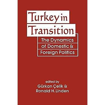 Turkey in Transition - The Dynamics of Domestic and Foreign Politics b