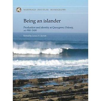 Being an Islander - Production and Identity at Quoygrew - Orkney - AD
