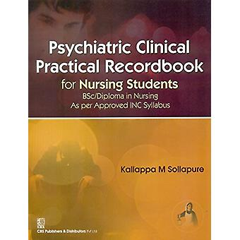 Psychiatric Clinical Practical Record Book for Nursing Students by K.