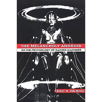 The Melancholy Android by Eric G. Wilson - 9780791468463 Book