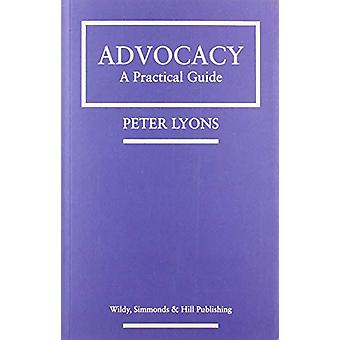 Advocacy - A Practical Guide by Peter Lyons - 9780854902668 Book