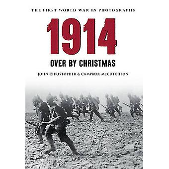 1914 The First World War in Photographs - Over by Christmas by John Ch