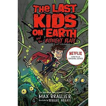 Last Kids on Earth and the Midnight Blade by Max Brallier - 978075550