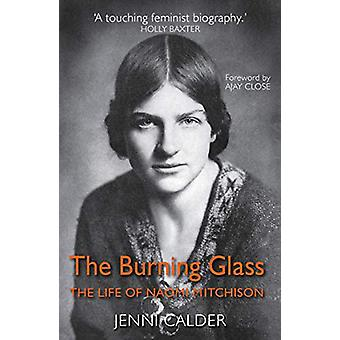 The Burning Glass - The Life of Naomi Mitchison by Jenni Calder - 9781