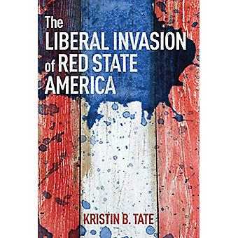 The Liberal Invasion of Red State America by Kristin B. Tate - 978162