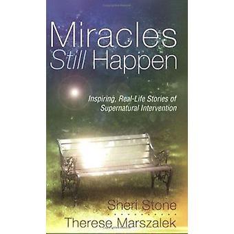 Miracles Still Happen - Inspiring Real-Life Stories of Supernatural In