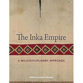 The Inka Empire  A Multidisciplinary Approach by Edited by Izumi Shimada