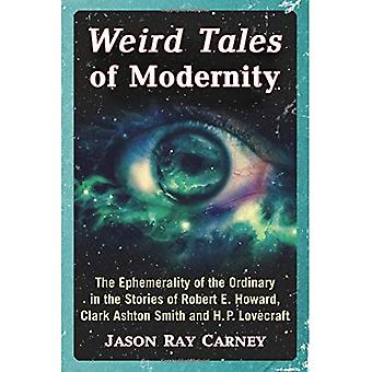 Weird Tales of Modernity: The Ephemerality of the Ordinary in the Stories of Robert E. Howard, Clark Ashton Smith and H.P. Lovecraft
