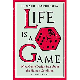 Life Is a Game: What Game� Design Says about the Human Condition