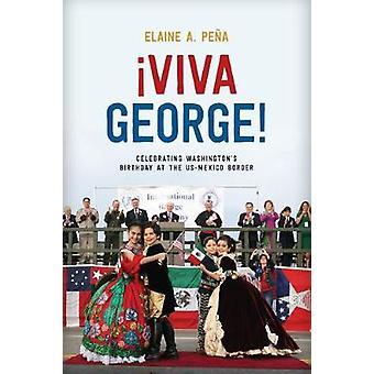 Â¡viva George!: Celebrating Washington's Birthday at the Us-Mexico Border