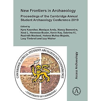 New Frontiers in Archaeology Proceedings of the Cambridge Annual Student Archaeology Conference 2019