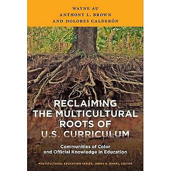 Reclaiming the Multicultural� Roots of U.S. Curriculum: Communities of Color and Official Knowledge in Education (Muliticultural Education Series)