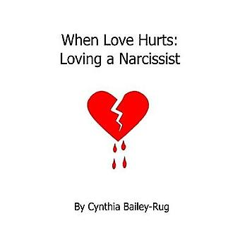 When Love Hurts - Loving a Narcissist by Cynthia Bailey-Rug - 97803590