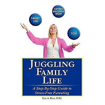 Juggling Family Life - A Step-by-step Guide to Stress-free Parenting b