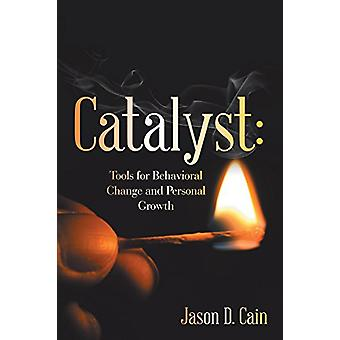 Catalyst - Tools for Behavioral Change and Personal Growth by Jason D