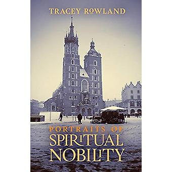 Portraits of Spiritual Nobility - Chivalry - Christendom - and Catholi