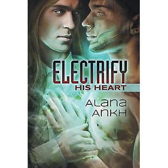 Electrify His Heart by Alana Ankh - 9781627989633 Book