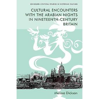Cultural Encounters with the Arabian Nights in NineteenthCentury Britain Edinburgh Critical Studies in Victorian Culture