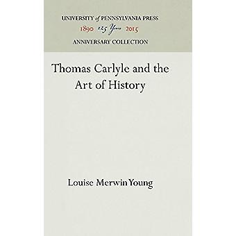 Thomas Carlyle and the Art of History by Louise Merwin Young - 978151