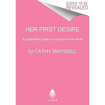 Her First Desire A Logical Man's Guide to Dangerous Women Novel
